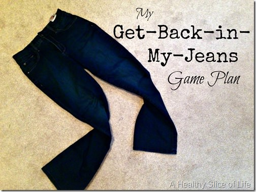 Get back in my jeans game plan