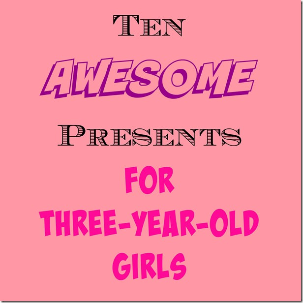 ten great presents for three year old girls